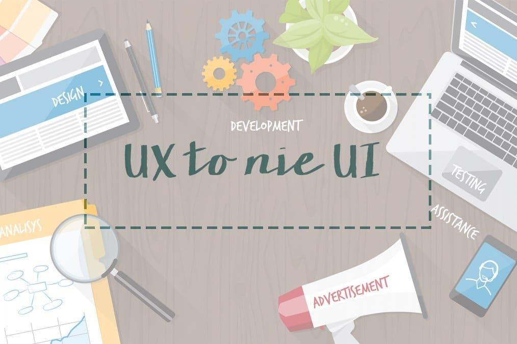 UX to nie UI