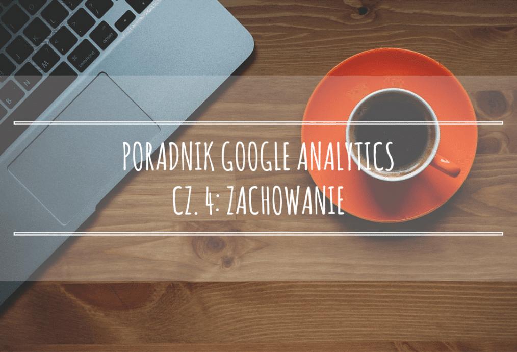 Poradnik Google Analytics dla początkujących – cz. 4: Zachowanie