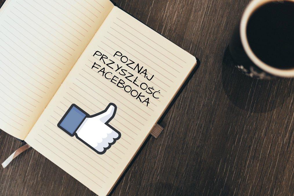 Wróżenie z fusów, czyli jaki będzie Facebook w 2017 roku