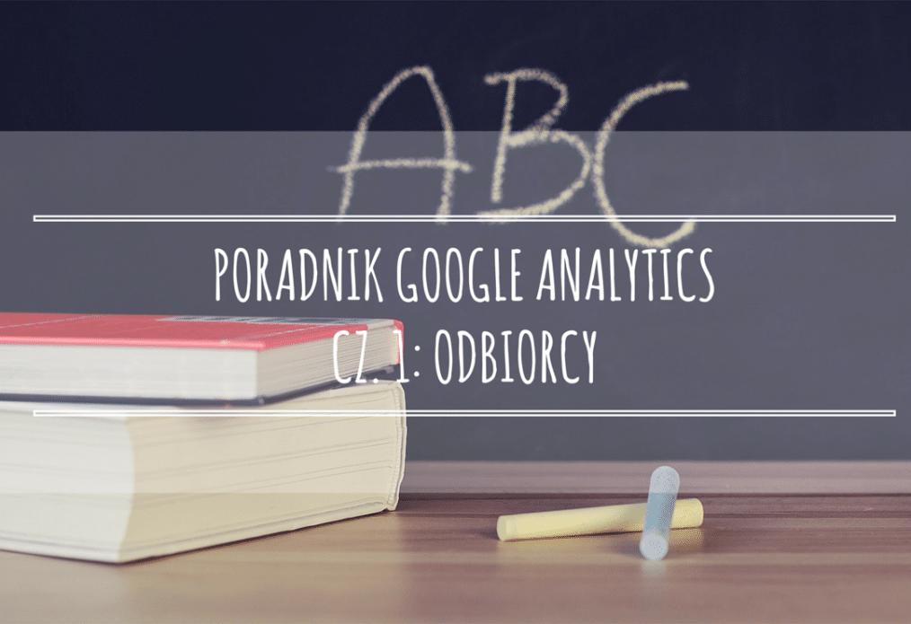 Poradnik Google Analytics dla początkujących – cz.1: Odbiorcy