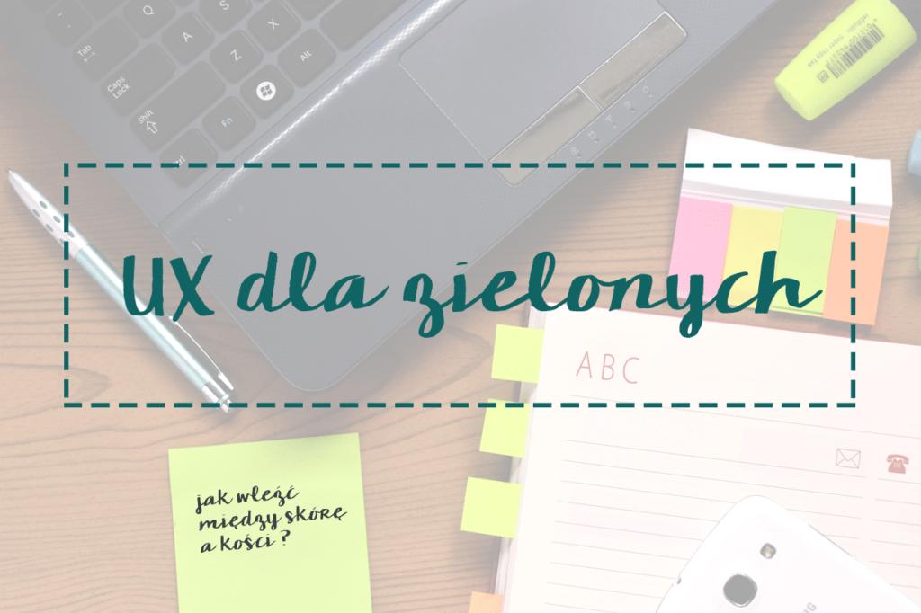 UX dla zielonych, czyli jak wleźć między skórę a kości