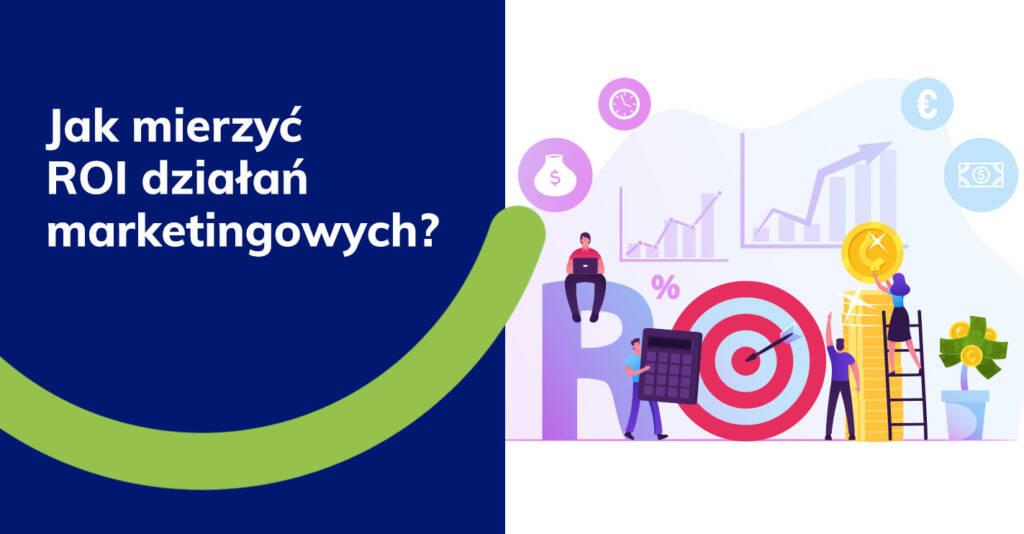 Jak mierzyć ROI działań marketingowych?