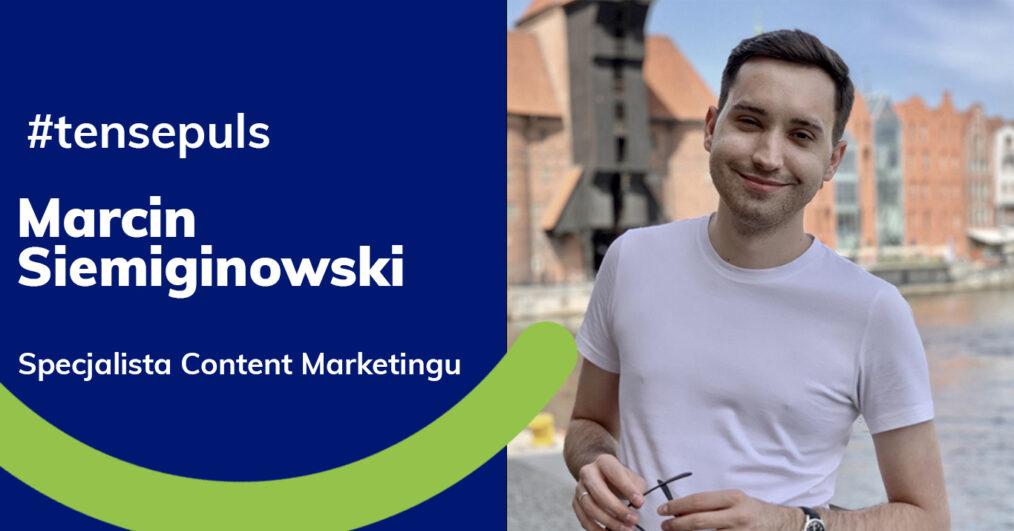 Od copywritingu do content marketingu. Marcin Siemiginowski – #tensepuls
